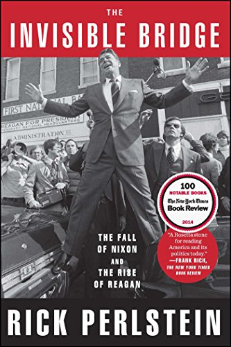 The Invisible Bridge: The Fall of Nixon and the Rise of Reagan from Simon & Schuster
