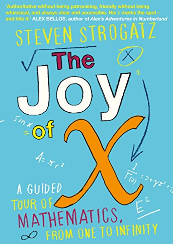 The Joy of X: A Guided Tour of Mathematics, from One to Infinity from Atlantic Books