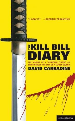 "The ""Kill Bill"" Diary: The Making of a Tarantino Classic as Seen Through the Eyes of a Screen Legend (Screen and Cinema) from Methuen Drama"