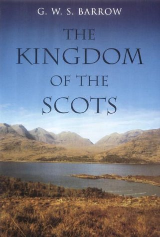 The Kingdom of the Scots: Government, Church and Society from the Eleventh to the Fourteenth Century from Edinburgh University Press