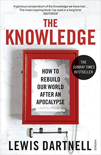 The Knowledge: How To Rebuild Our World After An Apocalypse from Vintage