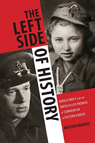 The Left Side of History: World War II and the Unfulfilled Promise of Communism in Eastern Europe from Duke University Press Books