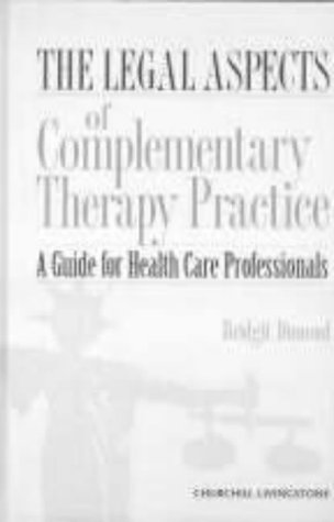 The Legal Aspects of Complementary Therapy Practice: A Guide for Healthcare Professionals, 1e from Churchill Livingstone