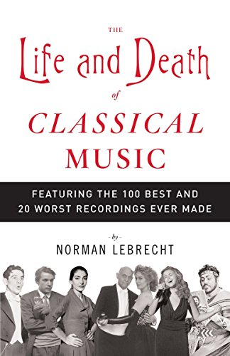 The Life and Death of Classical Music: Featuring the 100 Best and 20 Worst Recordings Ever Made from Anchor Books
