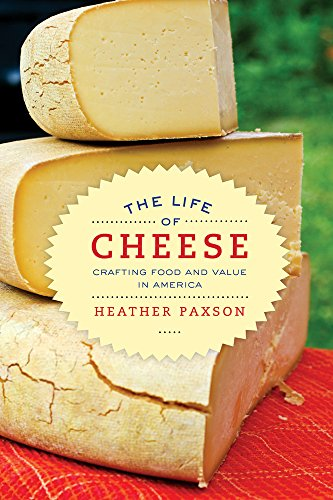 The Life of Cheese: Crafting Food and Value in America (California Studies in Food & Culture) (California Studies in Food and Culture) from University of California Press