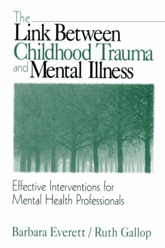 The Link Between Childhood Trauma and Mental Illness: Effective Interventions for Mental Health Professionals from SAGE Publications, Inc