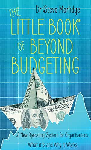 The Little Book of Beyond Budgeting: A New Operating System for Organisations: What it is and Why it Works from Matador