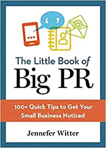 The Little Book of Big Pr: 100+ Quick Tips to Get Your Business Noticed from Thomas Nelson
