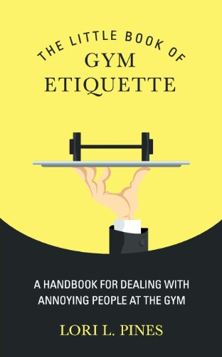 The Little Book of Gym Etiquette: A Handbook for Dealing with Annoying People at the Gym from Conifer Press
