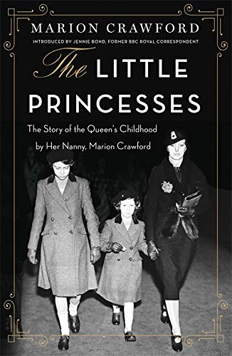 The Little Princesses: The Story Of The Queen's Childhood By Her Nanny Crawfie from Orion