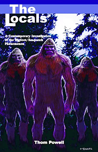 The Locals: A Contemporary Investigation of the Bigfoot/Sasquatch Phenomenon from Hancock House Publishers