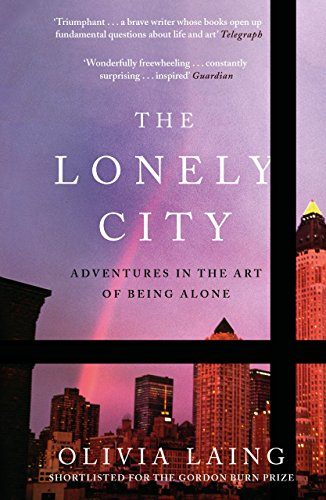 The Lonely City: Adventures in the Art of Being Alone from Canongate Books