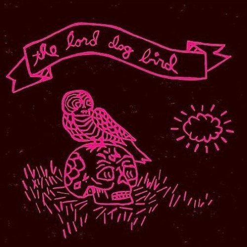 The Lord Dog Bird [VINYL]