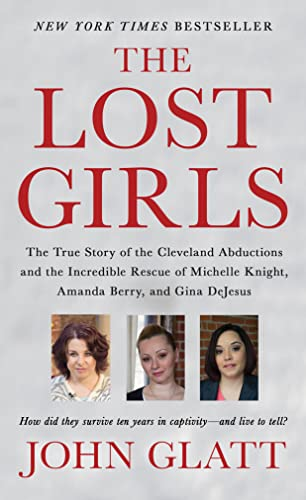 The Lost Girls: The True Story of the Cleveland Abductions and the Incredible Rescue of Michelle Knight, Amanda Berry, and Gina DeJesus from St. Martin's Press