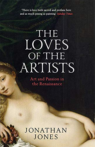 The Loves of the Artists: Art and Passion in the Renaissance from Simon & Schuster UK