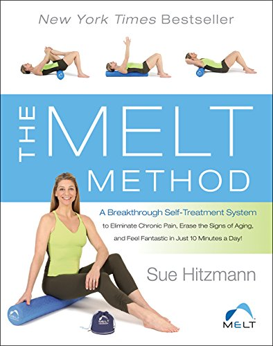The MELT Method: A Breakthrough Self-Treatment System to Eliminate Chronic Pain, Erase the Signs of Aging, and Feel Fantastic in Just 10 Minutes a Day! from HarperOne