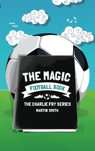 The Magic Football Book: (Football book for kids 7-13): Volume 3 (The Charlie Fry Series) from Createspace Independent Publishing Platform