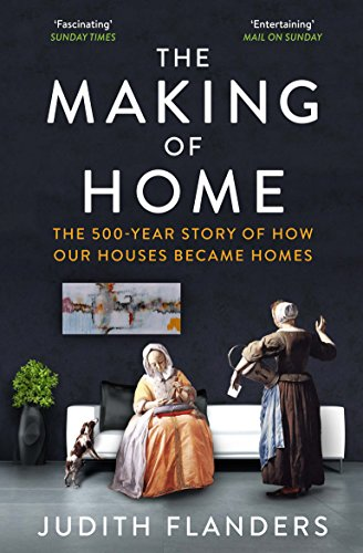 The Making of Home: The 500-year story of how our houses became homes from Atlantic Books