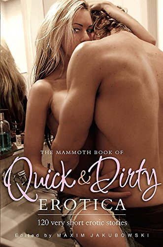 The Mammoth Book of Quick & Dirty Erotica (Mammoth Books) from Robinson Publishing