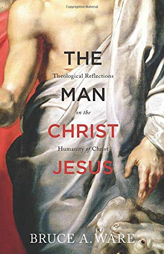 The Man Christ Jesus: Theological Reflections on the Humanity of Christ from Crossway Books