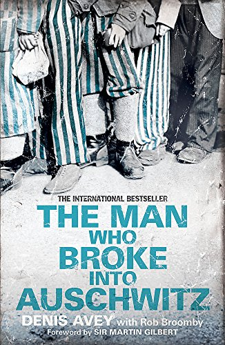 The Man Who Broke into Auschwitz: The Extraordinary True Story from Hodder and Stoughton Ltd
