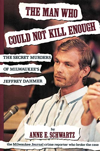 The Man Who Could Not Kill Enough: The Secret Murders of Milwaukee's Jeffrey Dahmer from iUniverse