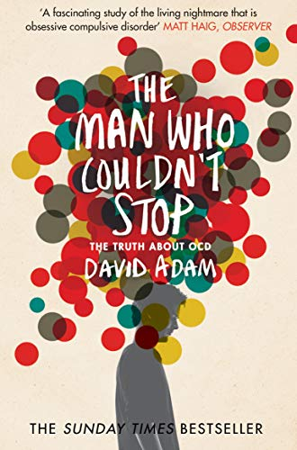 The Man Who Couldn't Stop: The Truth About OCD from Picador