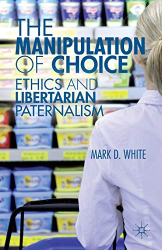 The Manipulation of Choice: Ethics and Libertarian Paternalism from AIAA