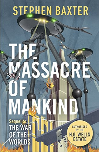 The Massacre of Mankind: Authorised Sequel to The War of the Worlds from Gollancz