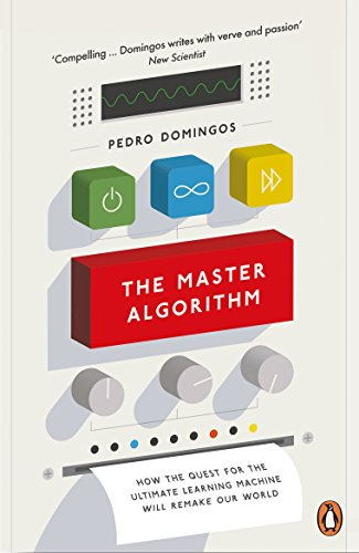 The Master Algorithm: How the Quest for the Ultimate Learning Machine Will Remake Our World from Penguin