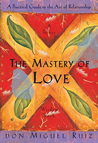 The Mastery of Love: A Practical Guide to the Art of Relationship (Toltec Wisdom) from Amber-Allen Publishing