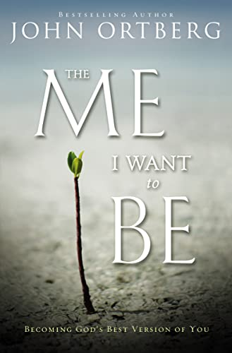 The Me I Want to Be: Becoming God's Best Version of You from Zondervan