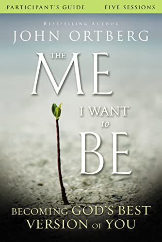 The Me I Want to Be Participant's Guide: Becoming God's Best Version of You from Zondervan