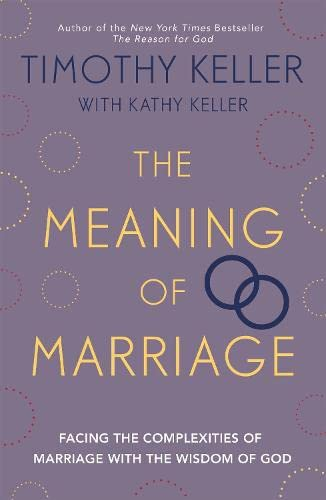 The Meaning of Marriage: Facing the Complexities of Marriage with the Wisdom of God from Hodder & Stoughton