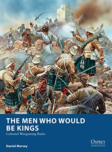 The Men Who Would Be Kings: Colonial Wargaming Rules (Osprey Wargames) from Osprey Games