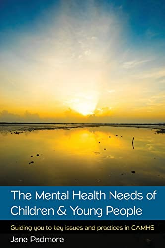 The Mental Health Needs of Children & Young People: Guiding you to key issues and practices in CAMHS from Open University Press