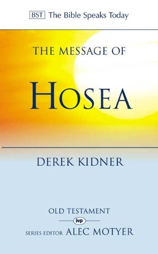 The Message of Hosea: Love to the Loveless (The Bible Speaks Today) from IVP