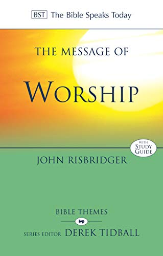 The Message of Worship: Celebrating The Glory of God In The Whole of Life (The Bible Speaks Today Themes) from IVP