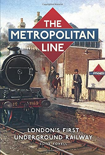 The Metropolitan Line: London's First Underground Railway from The History Press