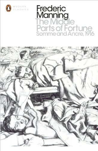 The Middle Parts of Fortune: Somme And Ancre, 1916 (Penguin Modern Classics) from Penguin Classics