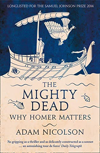 The Mighty Dead: Why Homer Matters from HarperCollins Publishers