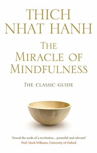 The Miracle Of Mindfulness: The Classic Guide to Meditation by the World's Most Revered Master (Classic Edition) from Rider
