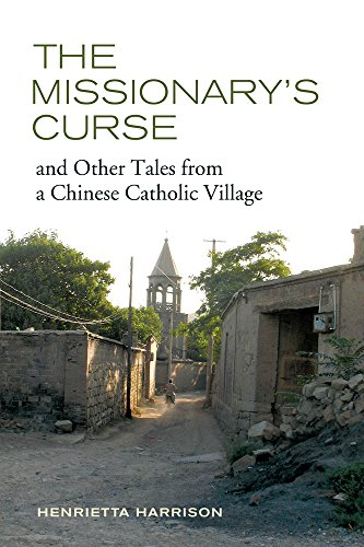 The Missionary's Curse and Other Tales from a Chinese Catholic Village (Asia: Local Studies/ Global Themes) from University of California Press