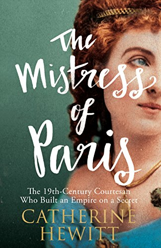 The Mistress of Paris: The 19th-Century Courtesan Who Built an Empire on a Secret from Icon Books Ltd