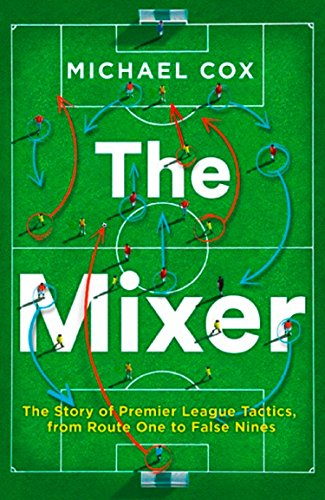 The Mixer: The Story of Premier League Tactics, from Route One to False Nines from HarperCollins