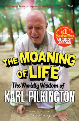 The Moaning of Life: The Worldly Wisdom of Karl Pilkington from Canongate Books Ltd