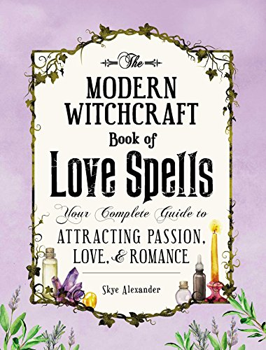 The Modern Witchcraft Book of Love Spells: Your Complete Guide to Attracting Passion, Love, and Romance from Adams Media
