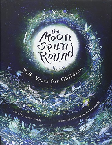 The Moon Spun Round: W. B. Yeats for Children from The O'Brien Press