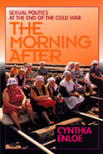 The Morning After: Sexual Politics at the End of the Cold War from University of California Press