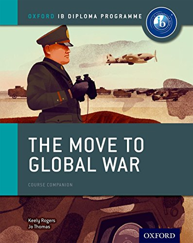 Oxford IB Diploma Programme: The Move to Global War Course Companion from OUP Oxford